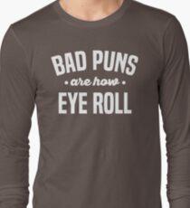 Punny Shirt, Bad Puns Are How Eye (I) Roll, Funny Sarcasm Shirts, Bad Puns, Puns Shirt, Geeky Gift Long Sleeve T-Shirt