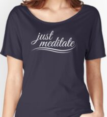 Just Meditate (cursive) Women's Relaxed Fit T-Shirt