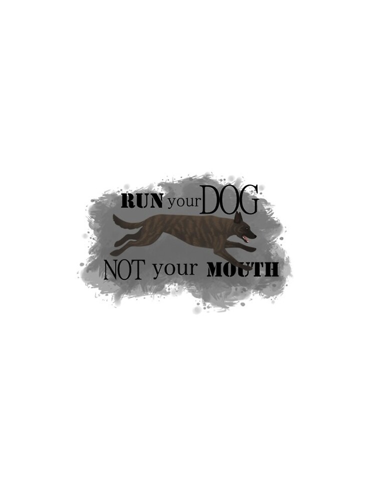 Run Your Dog, Not Your Mouth Dutch Shepherd light by maretjohnson