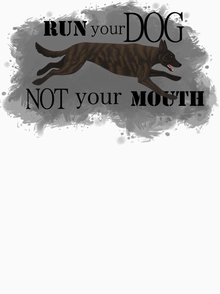 Run Your Dog, Not Your Mouth Dutch Shepherd medium by maretjohnson