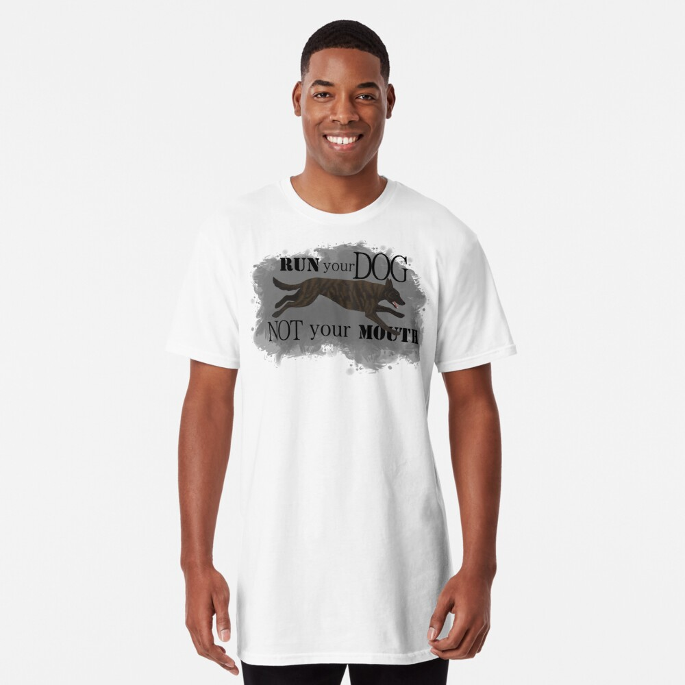 Run Your Dog, Not Your Mouth Dutch Shepherd medium Long T-Shirt