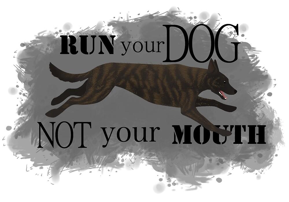 Run Your Dog, Not Your Mouth Dutch Shepherd medium by Rhett J.