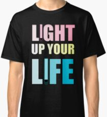 Light Up Your Life Classic T-Shirt