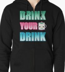Drink Your Drink Zipped Hoodie