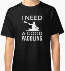 Kayak, Kayaking: I need a Good Paddling! Classic T-Shirt