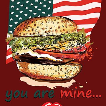 You Are Mine Funny American Burger by Littleflipp21
