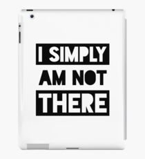 I Simply Am Not There iPad Case/Skin