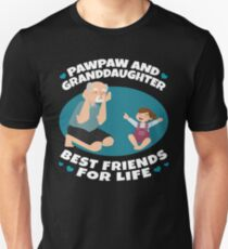 Pawpaw And Granddaughter Gifts Best Friends For Life Unisex T-Shirt