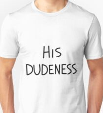 His Dudeness T-Shirt
