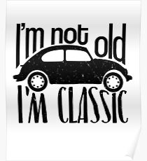 I'm Not Old I'm Classic - Car Lover Merch Poster