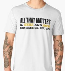 All That Matters Is Here And Now Men's Premium T-Shirt