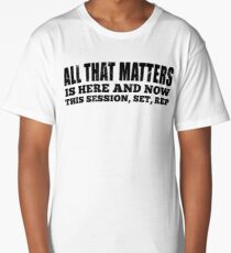 All That Matters Is Here And Now Long T-Shirt