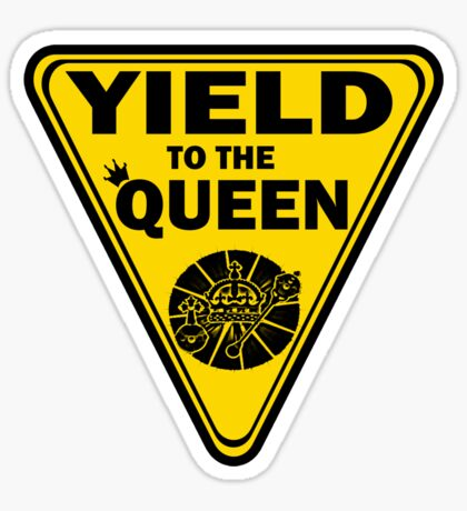 Yield to the Queen Sticker