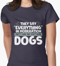 Everything in Moderation – they don't mean my dogs! Women's Fitted T-Shirt