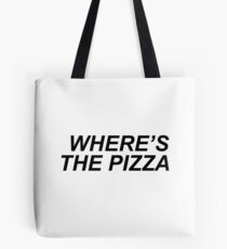 Where's the pizza? Tote Bag