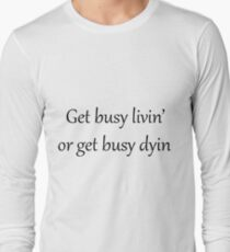 """Get busy livin', or get busy dyin'.""-The Shawshank Redemption T-Shirt"