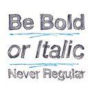 Be Bold by CMYKnerd