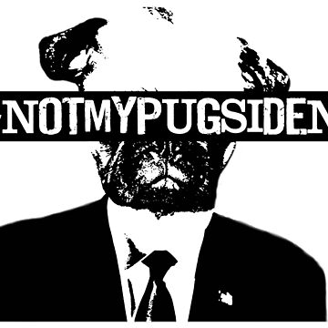 Not my Pugsident! by TheyServe