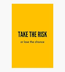 TAKE THE RISK OR LOSE THE CHANCE Photographic Print