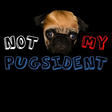 Not my pugsident by TheyServe