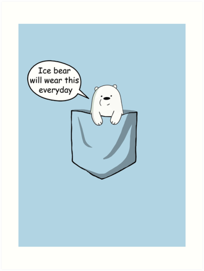 Ice Bear Will Wear This Everyday We Bare Bears Cartoon Pocket Art