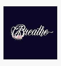 Breathe - Inspirational Girly Floral Typography Quote Photographic Print