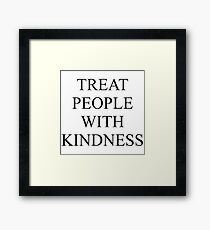 TREAT PEOPLE WITH KINDNESS - BLACK Framed Print