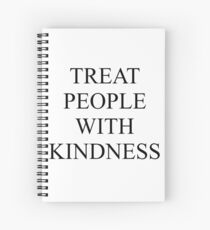TREAT PEOPLE WITH KINDNESS - BLACK Spiral Notebook