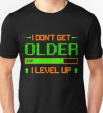 I DON'T GET OLDER I LEVEL UP FUNNY GAME TSHIRTS T-Shirt