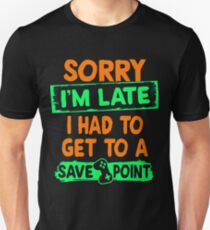 SORRY I'M LATE I HAD TO GET TO A SAVE POINT FUNNY GAME SHIRTS T-Shirt