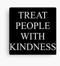 TREAT PEOPLE WITH KINDNESS - WHITE Canvas Print