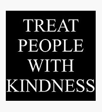 TREAT PEOPLE WITH KINDNESS - WHITE Photographic Print