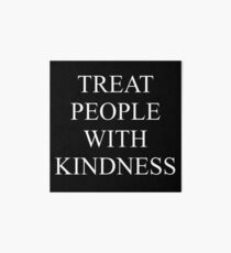 TREAT PEOPLE WITH KINDNESS - WHITE Art Board