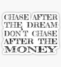 Chase After the Dream Don't Chase After the Money Sticker