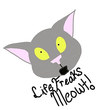 Life Freaks Meowt!  by ToasterShmoster