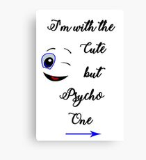 I'm with the cute but psycho one Canvas Print