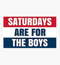 SATURDAYS ARE FOR THE BOYS Photographic Print