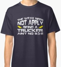 Trucker - No 9 to 5! Classic T-Shirt