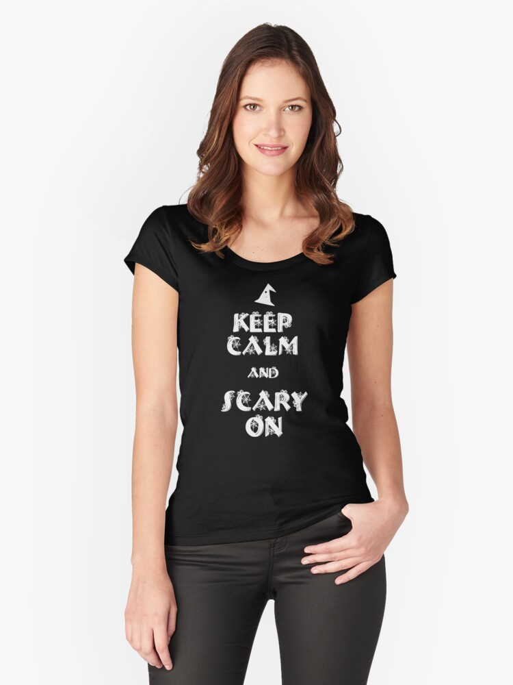 Halloween Shirt/Hoodie/Tank/Dress Gift- Keep Calm, Scary On  Women's Fitted Scoop T-Shirt Front