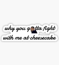 why you gotta fight with me at cheesecake  - drake  Sticker