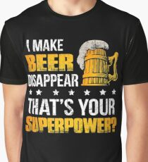 I MAKE BEER DISAPPEAR. THAT'S YOUR SUPERPOWER? T-SHIRT Graphic T-Shirt