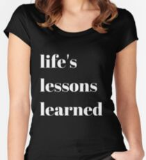 Life's Lessons Learned  Women's Fitted Scoop T-Shirt