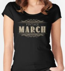 Unique Gag Birthday Gifts Vintage March Birthday Women's Fitted Scoop T-Shirt