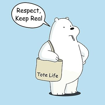 Tote Life Respect - We Bare Bears Cartoon  by DomCowles12