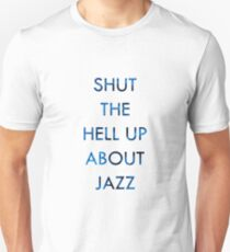 Shut the hell up about Jazz T-Shirt