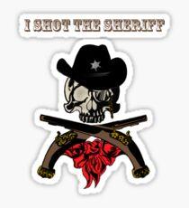 I Shot The Sheriff Sticker
