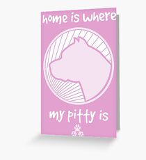 Home is where my PITTY is - Pink Greeting Card