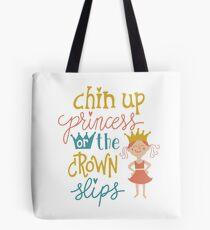 Chin up princess Tote Bag