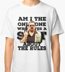 Am I the only one who gives a shit about the rules Classic T-Shirt