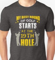 My Best Round Of Golf Starts At The 19th Hole! Novelty Golf Shirt Unisex T-Shirt